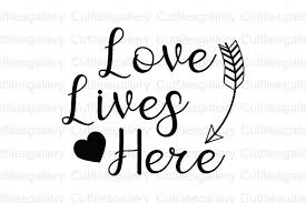 Free svg files to download and create your own diy projects using your cricut explore, silhouette cameo and more. Love Lives Here Home Quote Svg Graphic By Cutfilesgallery Creative Fabrica