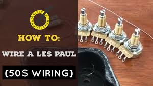 six string supplies how to wire a les paul 50s wiring