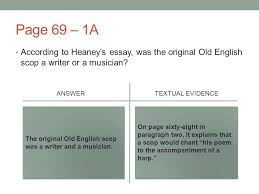 get your answers from yesterday s work at the page 69 1a according to heaney s essay was the original old english scop a