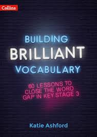 Building Brilliant Vocabulary: 60 lessons to close the word gap in KS3 -  Katie Ashford - Paperback