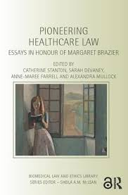 pioneering healthcare law essays in honour of margaret brazier  pioneering healthcare law