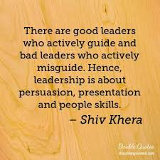 Bad Leadership Quotes There are good leaders who actively guide and bad leaders who 47