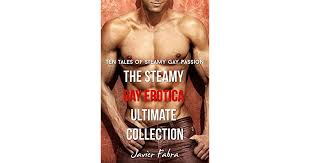 The Steamy Gay Erotica Ultimate Collection by Javier Fabra