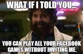 Funny Meme - Play Facebook games without inviting me | FunnyMeme.com via Relatably.com