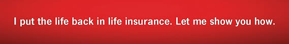 i put the life back in life insurance let me show you how