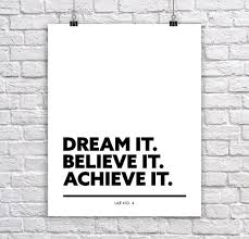 Dream It Believe It Achieve It Quote Best of Dream It Believe It Achieve Itcorporate Short Quote By Lab No 24 On