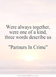 One Of A Kind Quotes Stunning Partner In Crime Quotes Oneofakindthreewordsdescribeus