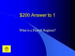 What Is A Payroll Register Jeopardy Q 100 Q 200 Q 300 Q 400 Q 500 Q 100 Q 200 Q 300 Q 400 Q 500