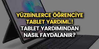 Tablet yardımından nasıl faydalanılır? Yüzbinlerce öğrenciye tablet yardımı  yapılacak..! Bedava tablet başvurusu şartları