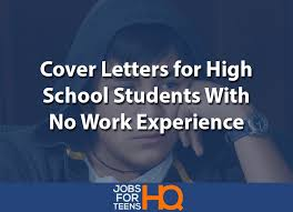 jobs for no work experience cover letters for high school students with no work experience