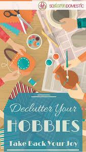 What Is Your Hobbies Declutter Your Hobbies Take Back Your Joy Joyful Abode