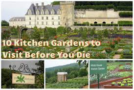 Walled Kitchen Gardens Kitchen Garden 10 Kitchen Gardens To Visit Before You Die