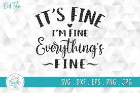 Vectors stock photos psd icons all that you need for your creative projects. It S Fine I M Fine Everything Is Fine Graphic By Easyconceptsvg Creative Fabrica