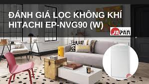 Có nên mua máy lọc không khí? Đánh giá Lọc không khí Hitachi EP-NVG90 (W)  Trắng