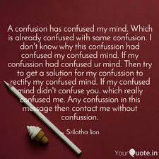 A Confusion Has Confused Quotes Writings By Srilatha Lion