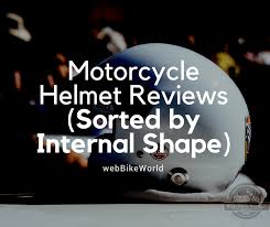 Crazy Al S Helmets Size Chart Motorcycle Helmet Reviews Sorted By Internal Shape Wbw
