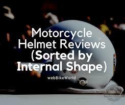 Motorcycle Helmet Reviews Sorted By Internal Shape Wbw
