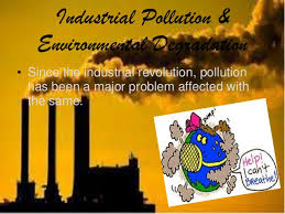 industrial pollution 3 industrial pollution environmental degradation•