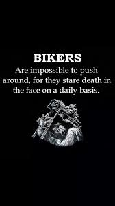 Bikers Are Impossible To Push Around For They Stare Death In The Simple Daily Death Quotes