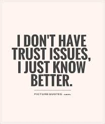 QuotesCom New I Don't Have Trust Issues I Just Know Better Picture Quotes