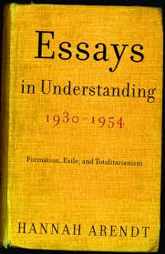 essays in understanding by hannah arendt  essays in understanding 1930 1954 by hannah arendt
