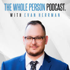 The Whole Person Podcast with Evan Herrman