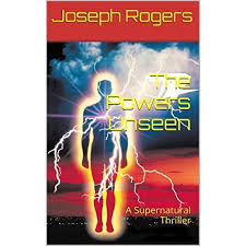 The Powers Unseen by Joseph Rogers