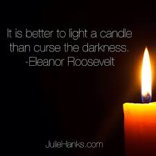 It Is Better To Light A Candle Quote It Is Better To Light A Candle Positive Inspiration
