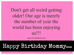 Funny Age Quotes Cool Happy Birthday Mom Meme Quotes And Funny Images For Mother
