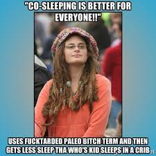 """Co-sleeping is better for everyone!!"""" Uses fucktarded paleo bitch ... via Relatably.com"""