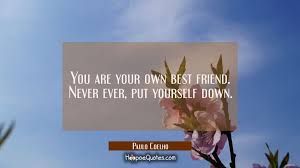 Paulo Coelho Quotes Magnificent You Are Your Own Best Friend Never Ever Put Yourself Down