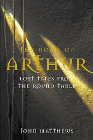 the book of arthur lost tales from the round table the lost legends of