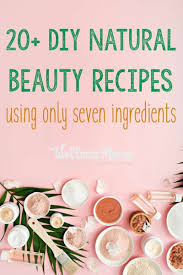 natural beauty recipes and ing list so that you can make your own toiletry s from