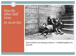 how the other half lives a photo essay by jacob riis ppt  8 these children are sleeping outdoors huddled together for warmth how the other half lives