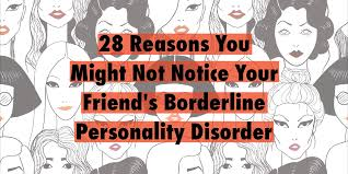 28 reasons you might not notice your friend s borderline personality disorder