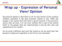 politics scenario submission for politics competition of personal view opinion my personal opinion is that there is not an easy answer to the question whether capitalism is the best economic system or not