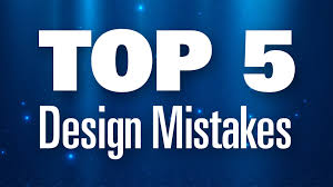 Top 5 Design Mistakes (and how to fix them)
