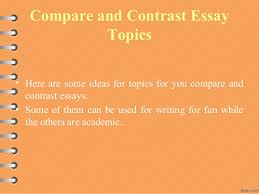 compare and contrast essay topics 3 compare and contrast essay topics