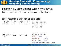 holt algebra 2 5 3 solving quadratic equations by graphing and factoring factor by grouping