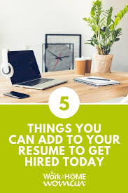 Things To Put In Your Resumes 5 Things To Put On Your Resume To Get Hired Today