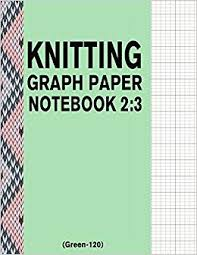 Knitting Graph Paper Notebook 2 3 Green 120 120 Pages 2 3 Ratio