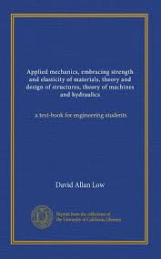 Applied Mechanics And Design Applied Mechanics Embracing Strength And Elasticity Of