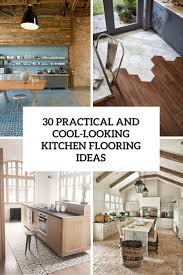 Floor Covering For Kitchens 30 Practical And Cool Looking Kitchen Flooring Ideas Digsdigs
