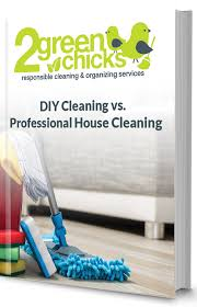 household cleaning companies diy cleaning vs professional house cleaning 2 green chicks