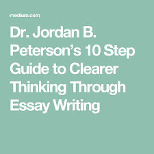 10 Steps To Writing An Essay Dr Jordan B Petersons Essay Guide 10 Steps To Clearer