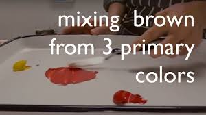 Colors To Mix To Make Light Brown Color Mixing Mixing Brown From From The 3 Primary Colors
