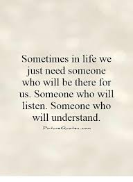 Sometimes In Life Quotes Sometimes In Life We Just Need Someone Who Will Be There For Us 14