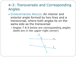 4-3: Transversals and Corresponding Angles. C ORRESPONDING A NGLES ...
