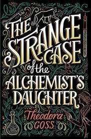 the strange case of the alchemist s daughter by theodora goss