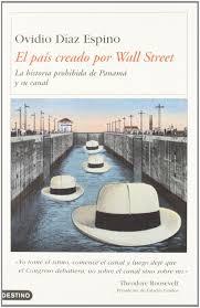 El Pais Creado Por Wall Street (lahistoria Prohibida De Panama Y Su Canal)  : Diaz Espino, Ovidio: Amazon.it: Libri